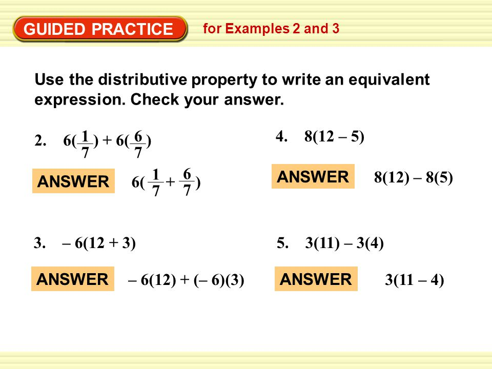 GUIDED PRACTICE for Examples 2 and 3. Use the distributive property to write an equivalent expression. Check your answer.
