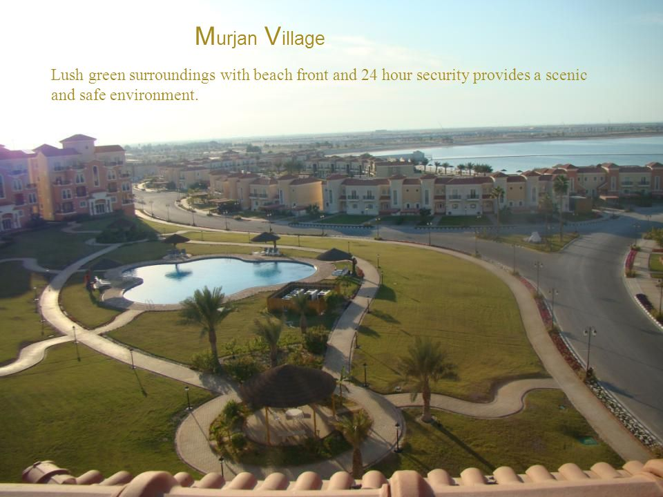 Murjan Village Lush green surroundings with beach front and 24 hour security provides a scenic and safe environment.