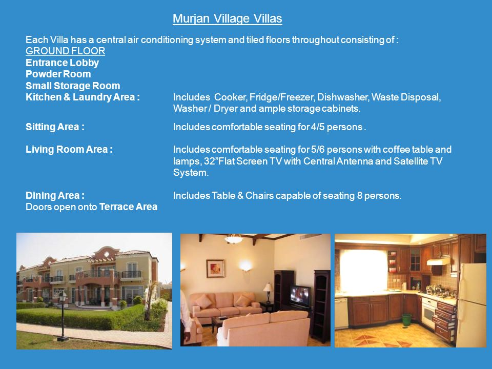Murjan Village Villas Each Villa has a central air conditioning system and tiled floors throughout consisting of :