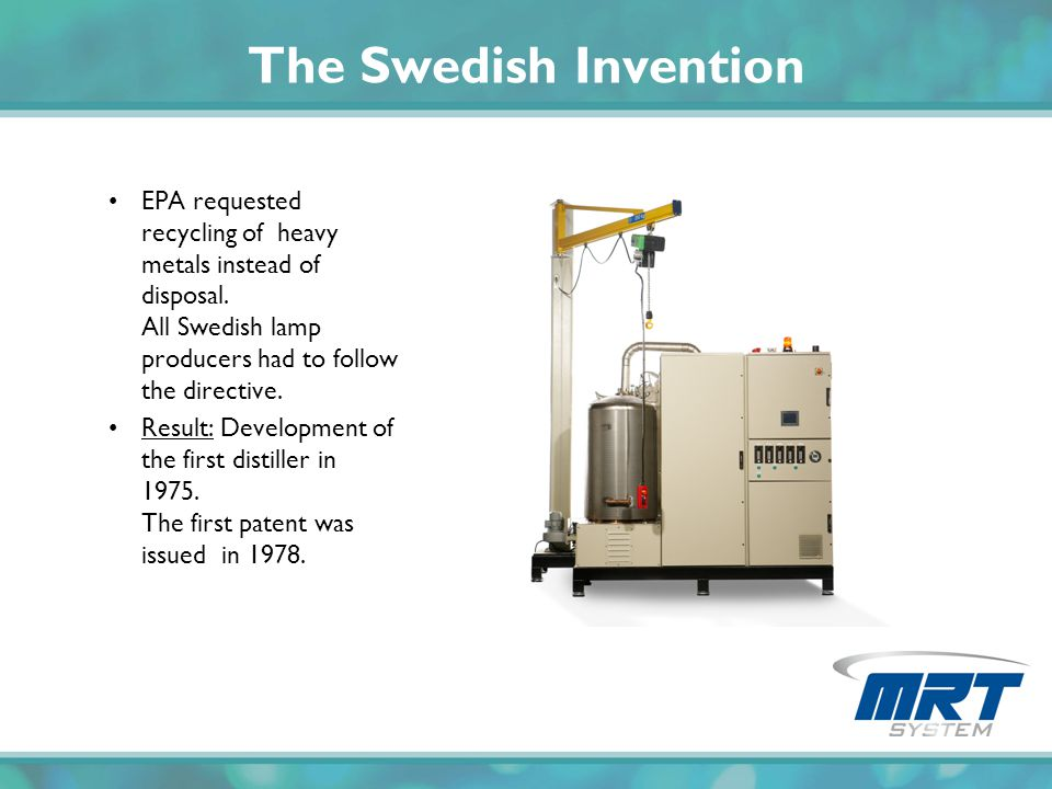 The Swedish Invention EPA requested recycling of heavy metals instead of disposal. All Swedish lamp producers had to follow the directive.