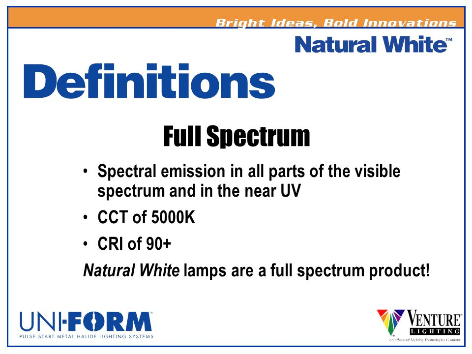Full Spectrum Spectral emission in all parts of the visible spectrum and in the near UV. CCT of 5000K.