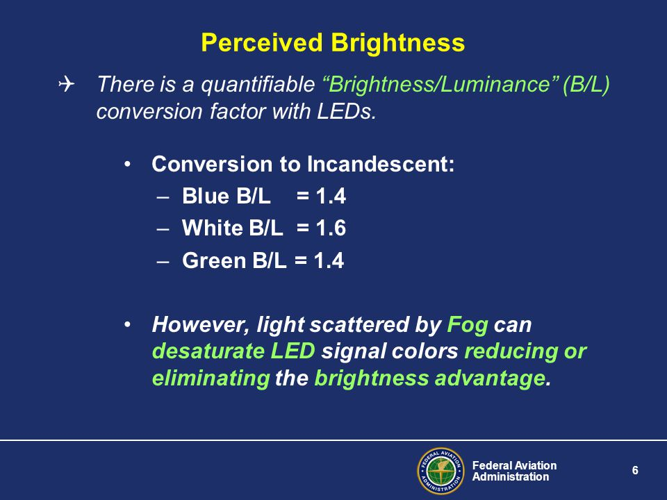 Perceived Brightness There is a quantifiable Brightness/Luminance (B/L) conversion factor with LEDs.