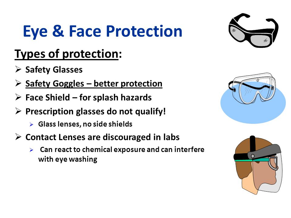 Eye & Face Protection Types of protection: Safety Glasses