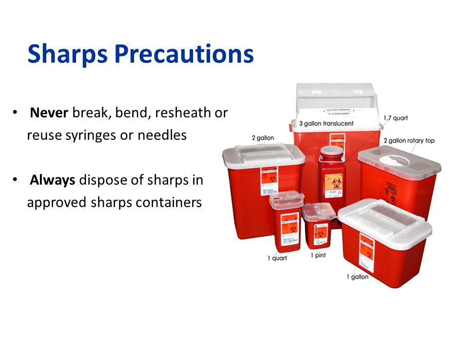 Sharps Precautions Never break, bend, resheath or