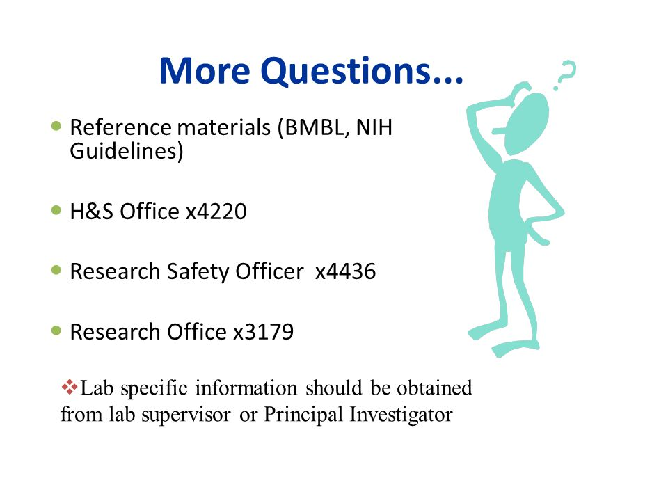 More Questions... Reference materials (BMBL, NIH Guidelines)