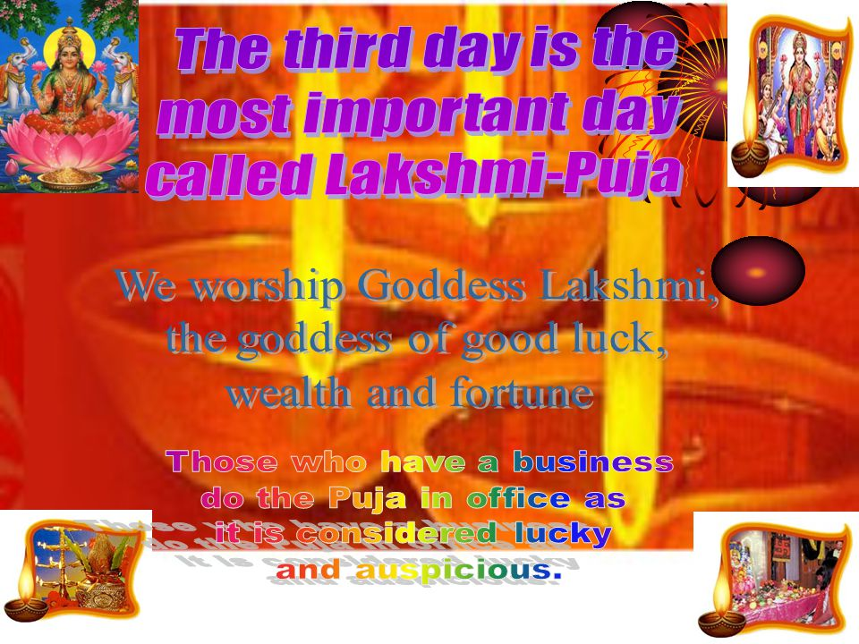 We worship Goddess Lakshmi, the goddess of good luck,