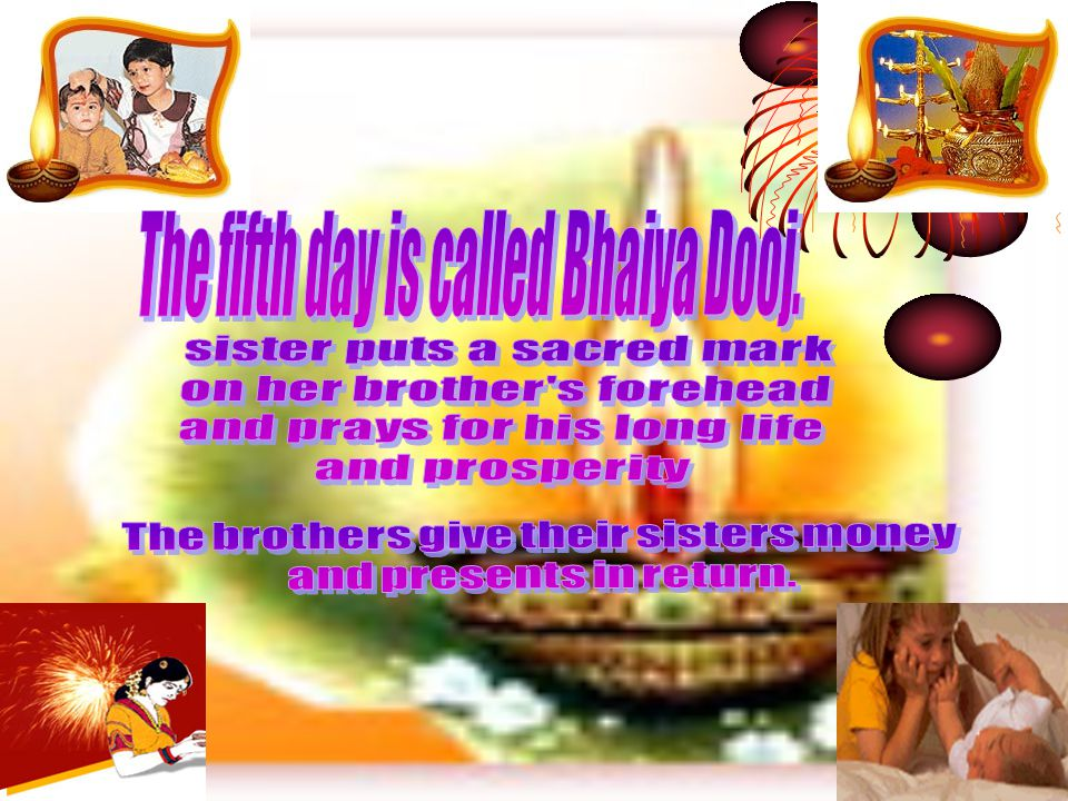 The fifth day is called Bhaiya Dooj.