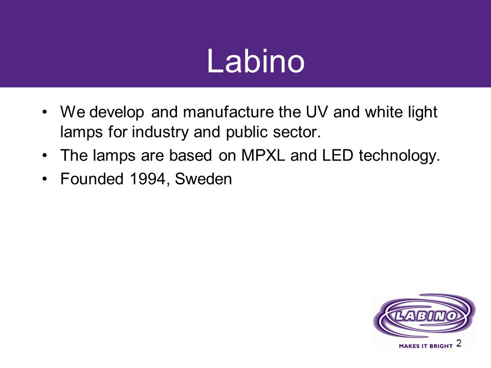 Labino We develop and manufacture the UV and white light lamps for industry and public sector. The lamps are based on MPXL and LED technology.