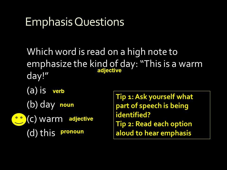 Emphasis Questions Which word is read on a high note to emphasize the kind of day: This is a warm day!