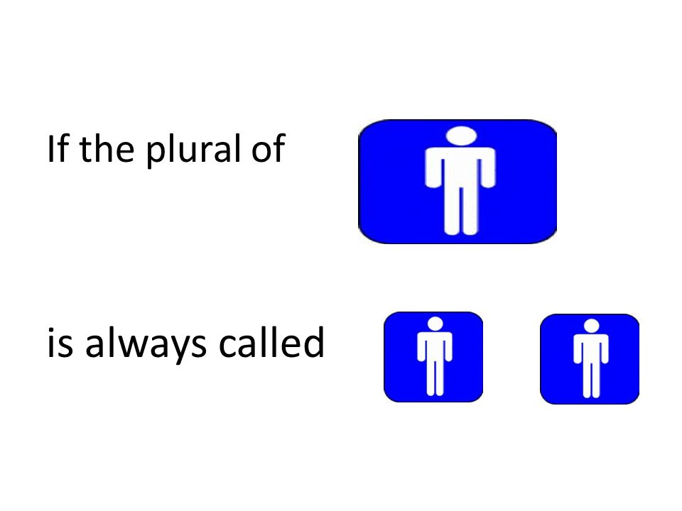 If the plural of is always called