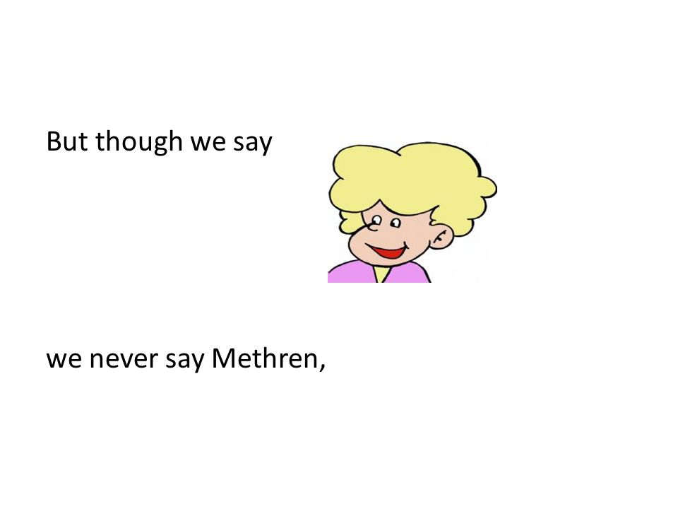 But though we say we never say Methren,