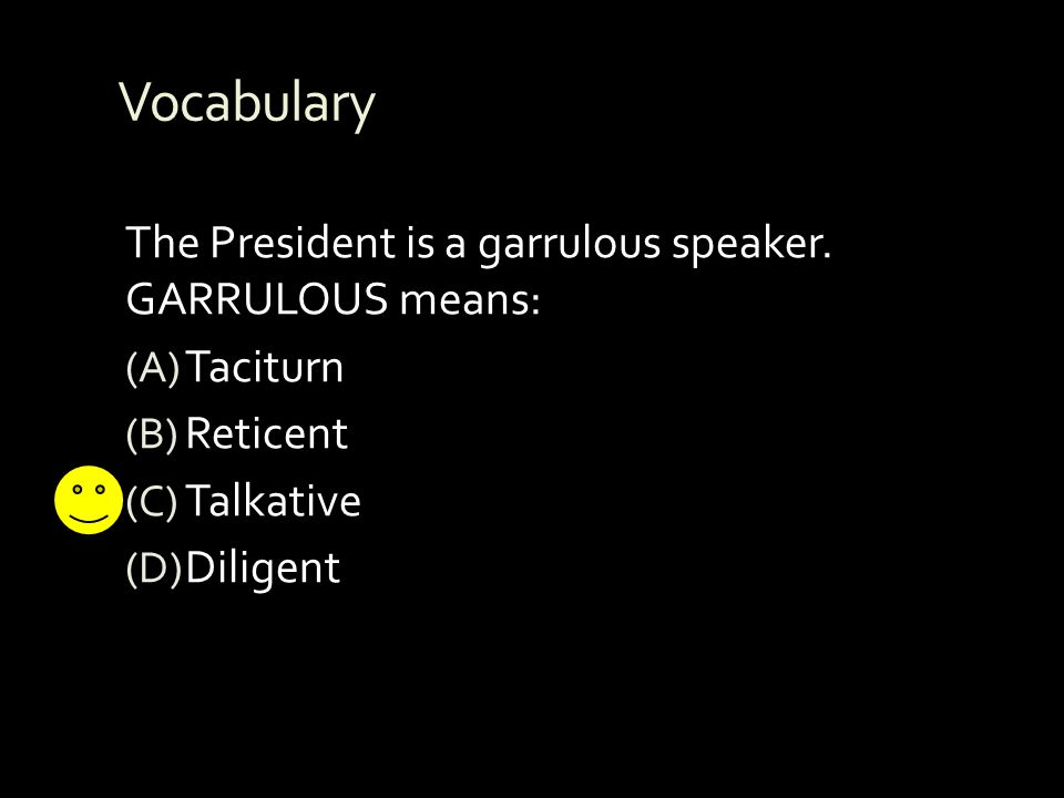 Vocabulary The President is a garrulous speaker. GARRULOUS means: