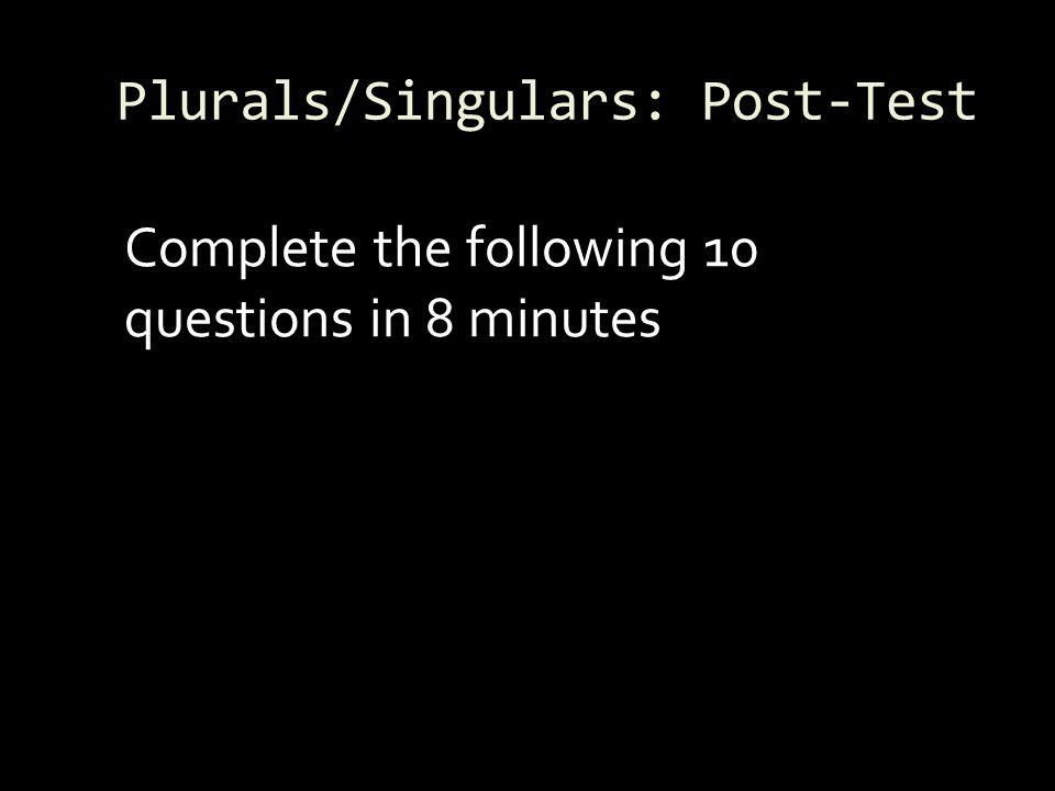 Plurals/Singulars: Post-Test