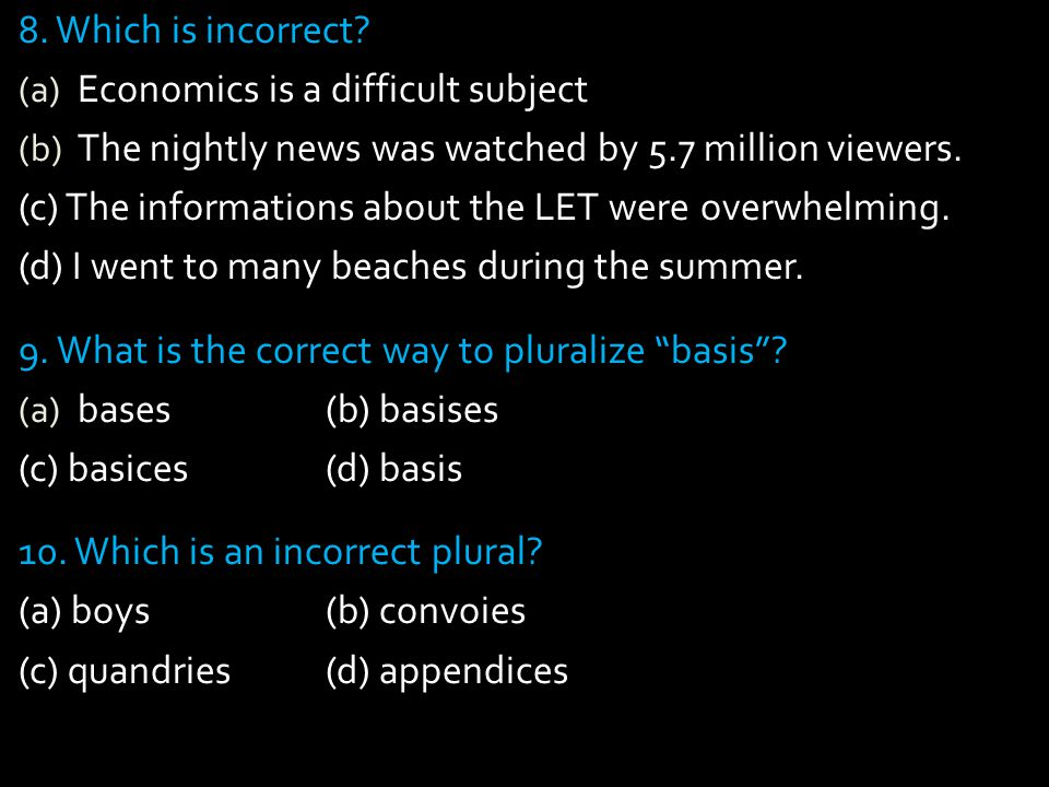 8. Which is incorrect Economics is a difficult subject. The nightly news was watched by 5.7 million viewers.