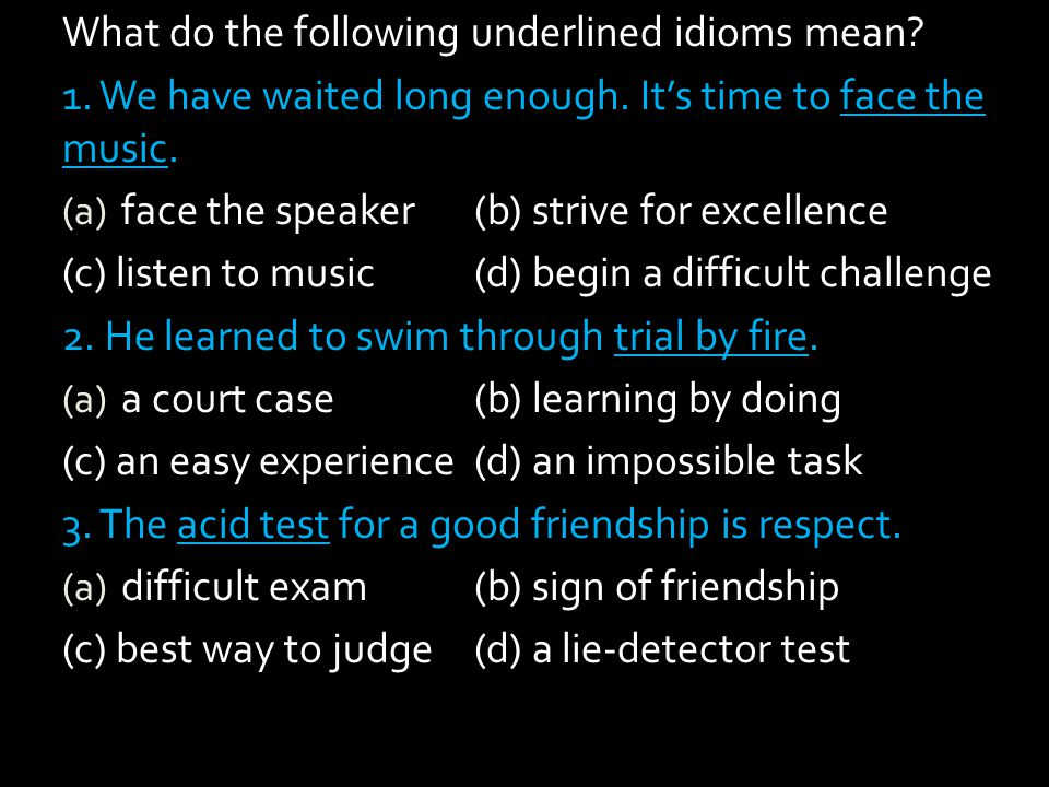 What do the following underlined idioms mean