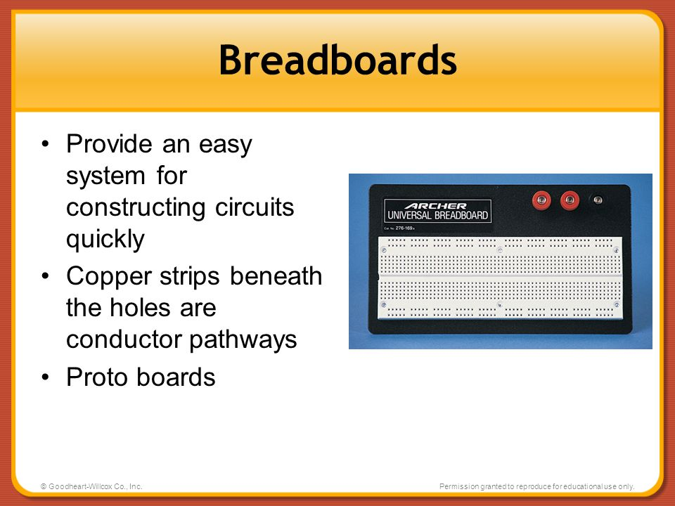 Breadboards Provide an easy system for constructing circuits quickly