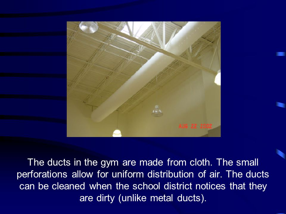 The ducts in the gym are made from cloth