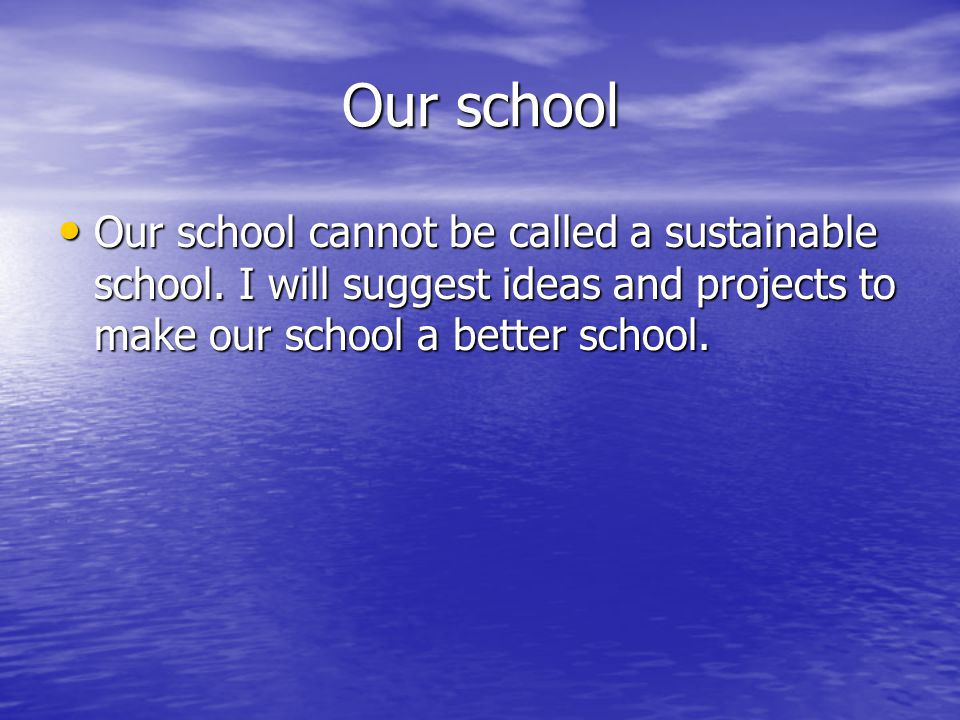 Our school Our school cannot be called a sustainable school.