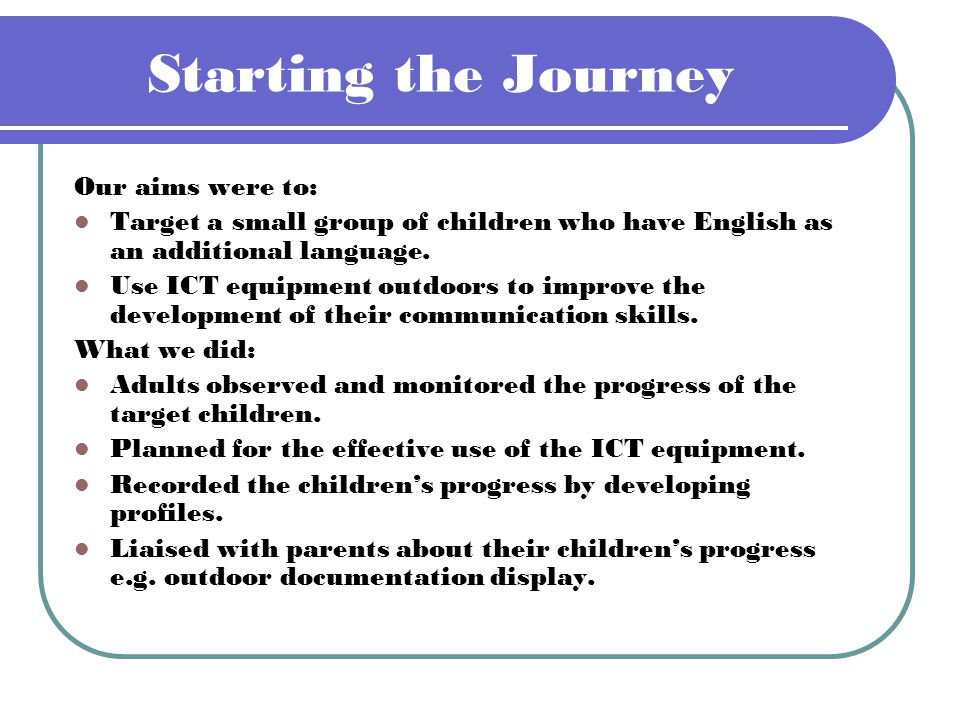 Starting the Journey Our aims were to: