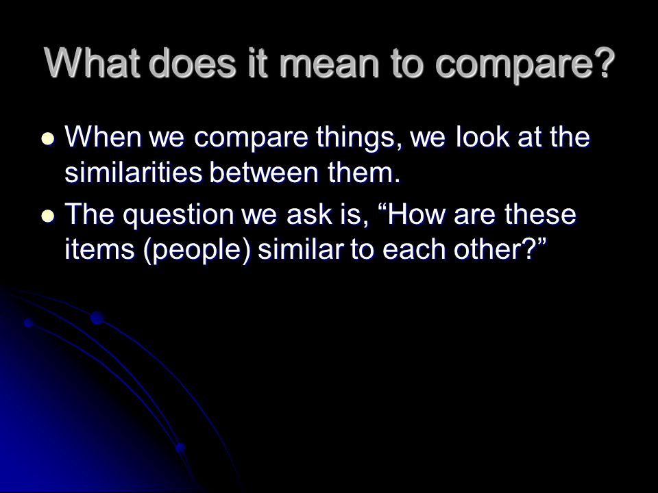 What does it mean to compare