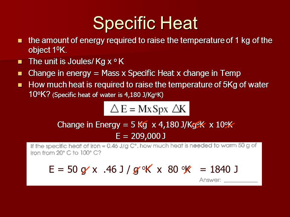 Change in Energy = 5 Kg x 4,180 J/KgoK x 10oK