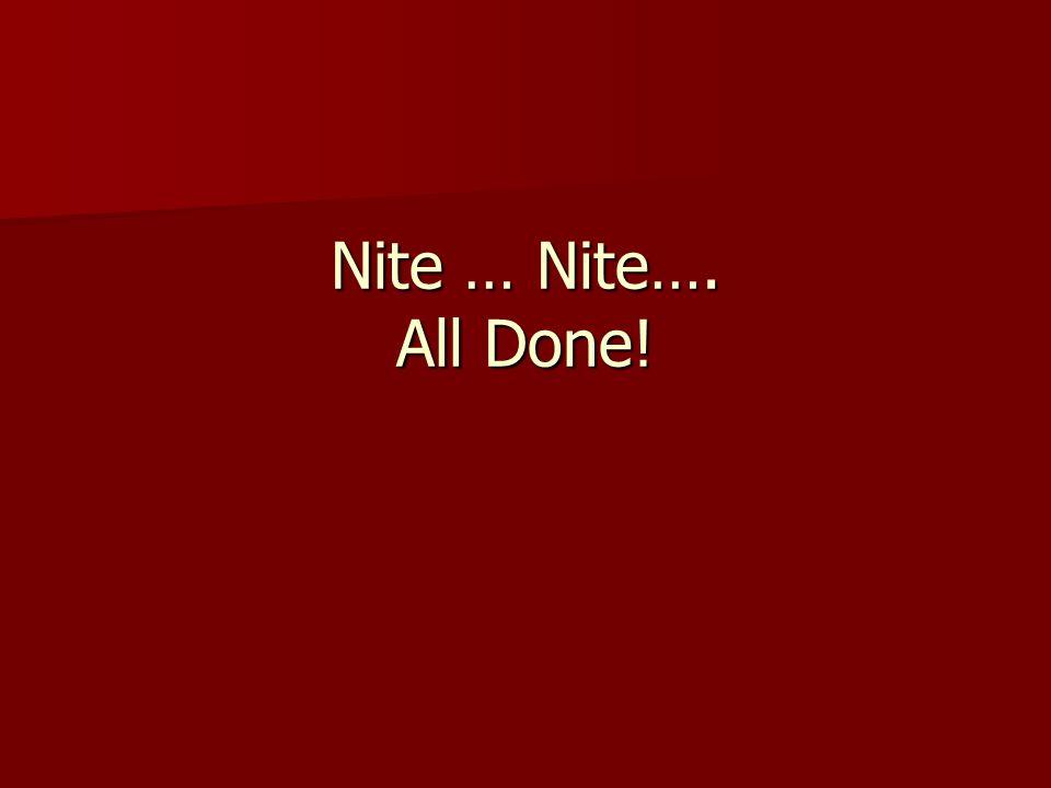 Nite … Nite…. All Done!