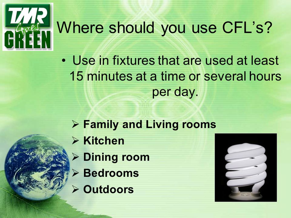 Where should you use CFL's