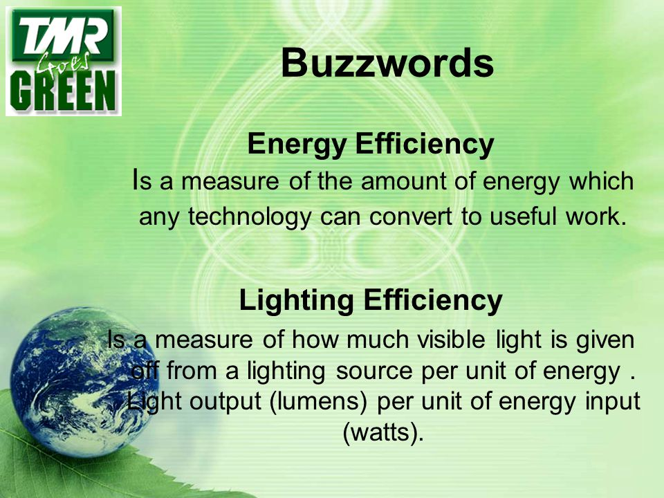 Buzzwords Energy Efficiency Is a measure of the amount of energy which any technology can convert to useful work.