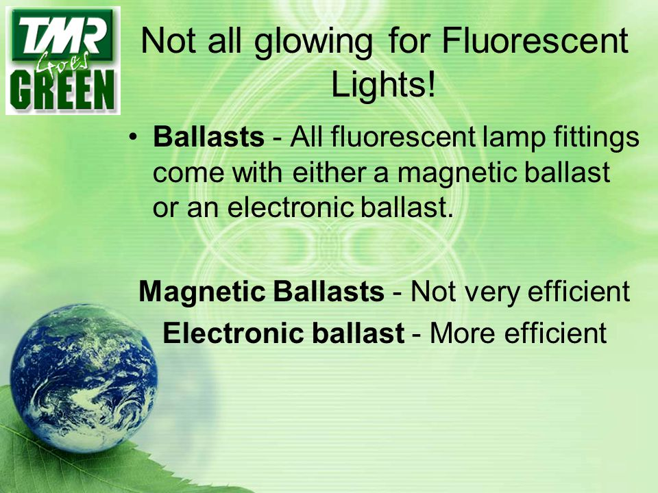 Not all glowing for Fluorescent Lights!