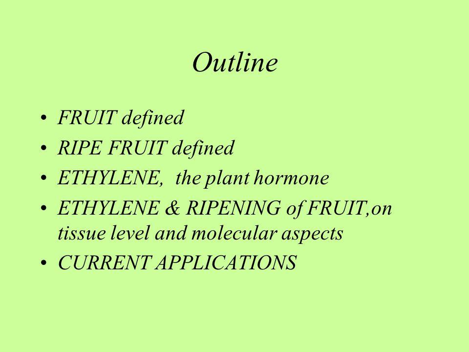 Outline FRUIT defined RIPE FRUIT defined ETHYLENE, the plant hormone