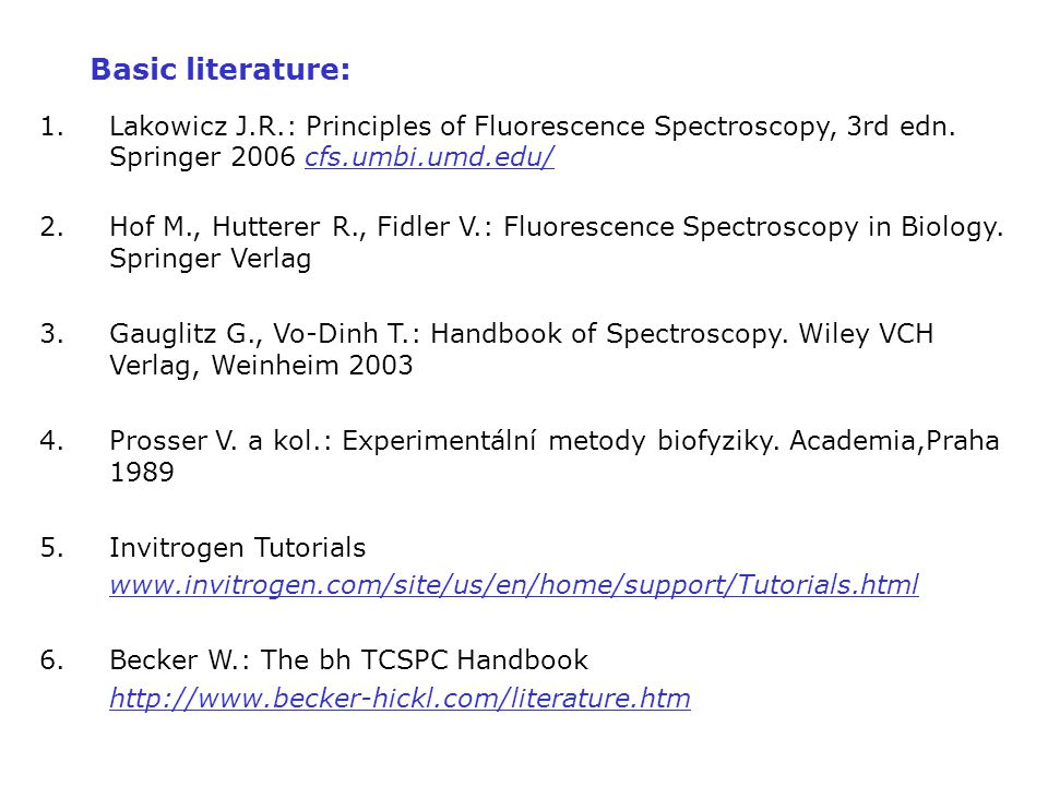 Basic literature: Lakowicz J.R.: Principles of Fluorescence Spectroscopy, 3rd edn. Springer 2006 cfs.umbi.umd.edu/