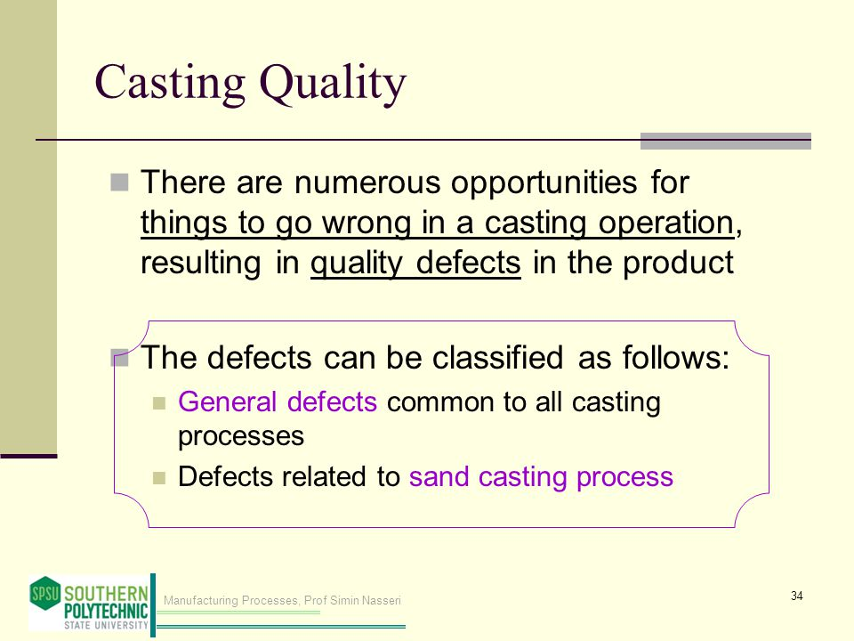Casting Quality There are numerous opportunities for things to go wrong in a casting operation, resulting in quality defects in the product.