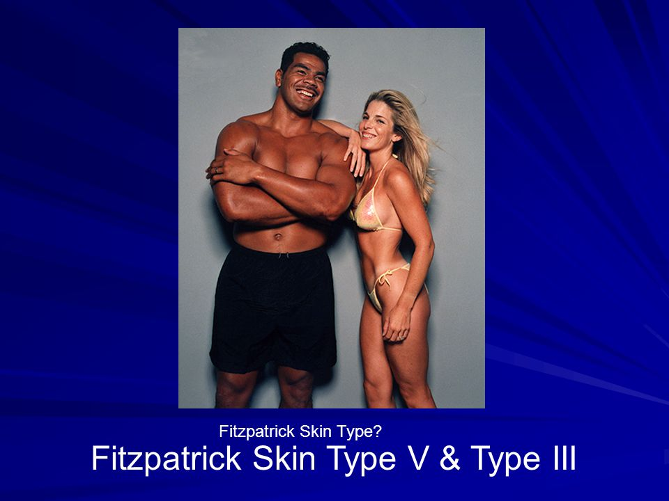 Fitzpatrick Skin Type V & Type III