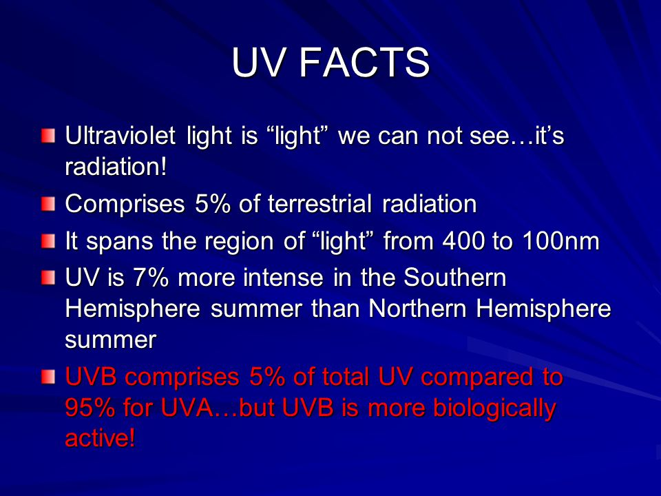 UV FACTS Ultraviolet light is light we can not see…it's radiation!