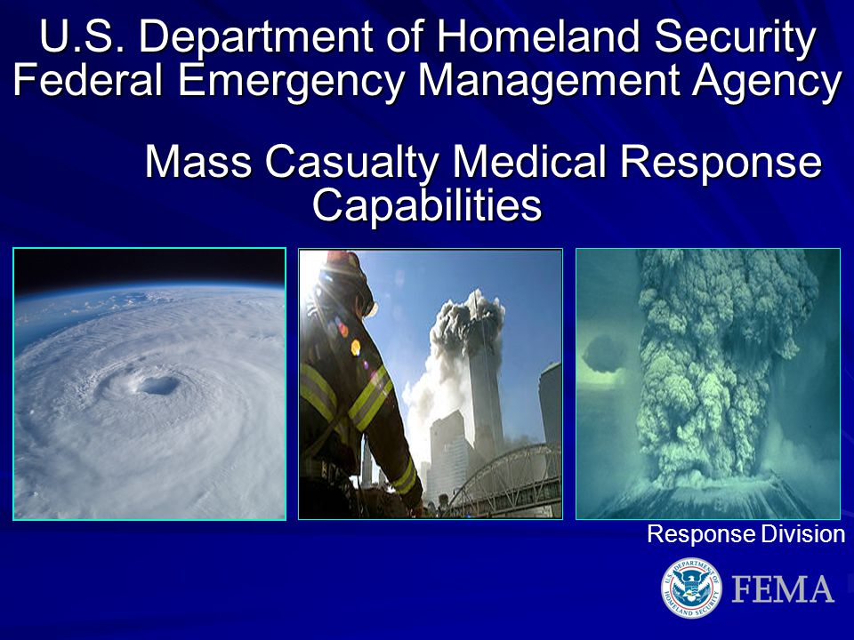 U.S. Department of Homeland Security Federal Emergency Management Agency Mass Casualty Medical Response Capabilities