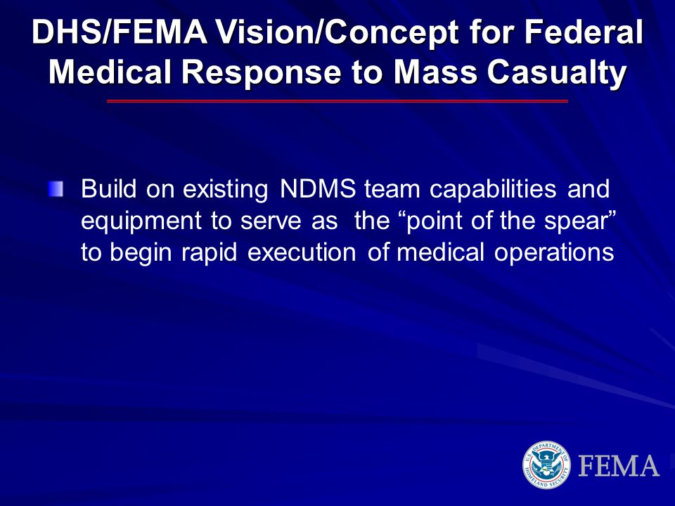 DHS/FEMA Vision/Concept for Federal Medical Response to Mass Casualty