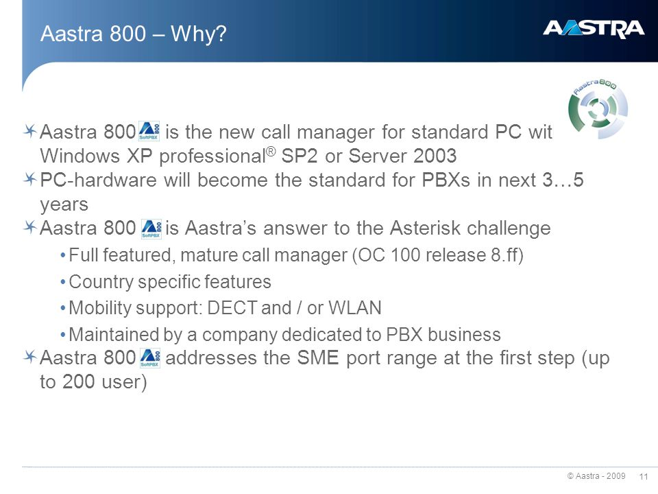 Aastra 800 – Why Aastra 800 is the new call manager for standard PC with Windows XP professional® SP2 or Server 2003.