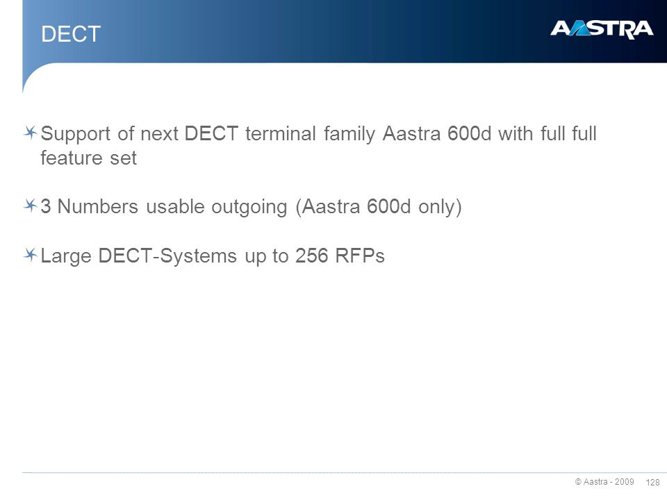 DECT Support of next DECT terminal family Aastra 600d with full full feature set. 3 Numbers usable outgoing (Aastra 600d only)