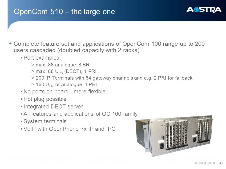 OpenCom 510 – the large one Complete feature set and applications of OpenCom 100 range up to 200 users cascaded (doubled capacity with 2 racks)