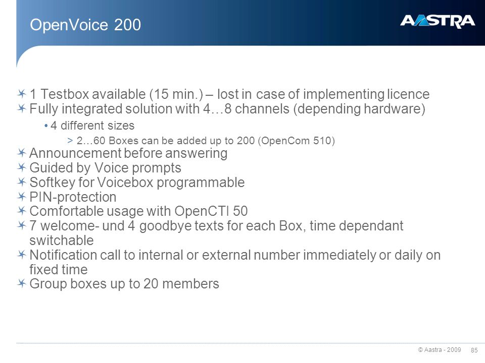 OpenVoice 200 1 Testbox available (15 min.) – lost in case of implementing licence. Fully integrated solution with 4…8 channels (depending hardware)