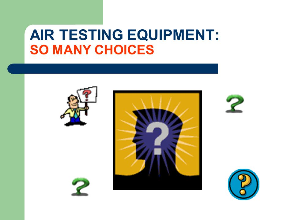 AIR TESTING EQUIPMENT: SO MANY CHOICES