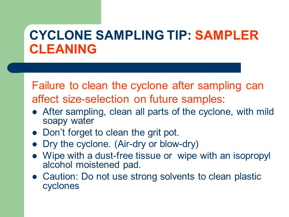 CYCLONE SAMPLING TIP: SAMPLER CLEANING