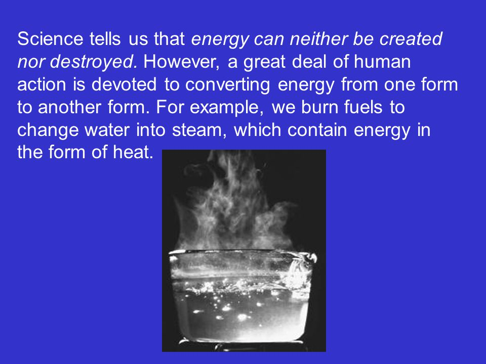 Science tells us that energy can neither be created nor destroyed