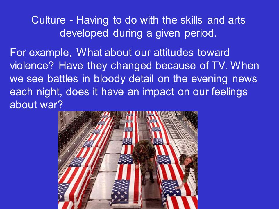Culture - Having to do with the skills and arts developed during a given period.