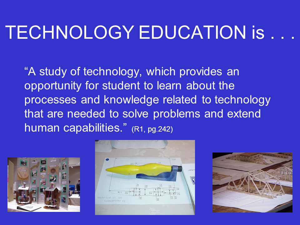 TECHNOLOGY EDUCATION is . . .