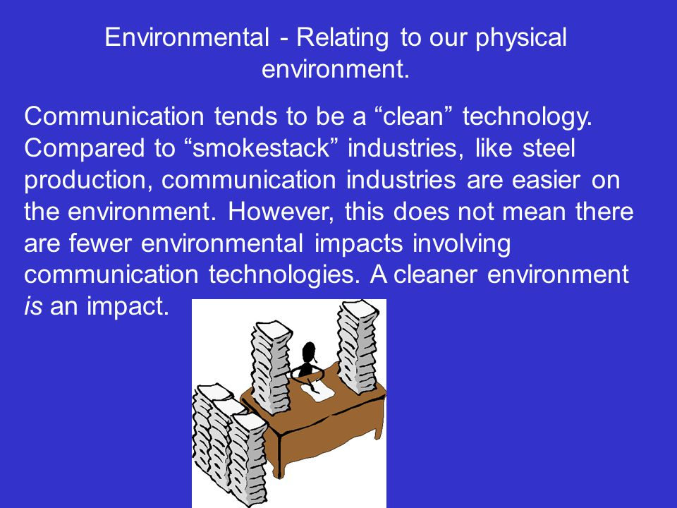 Environmental - Relating to our physical environment.