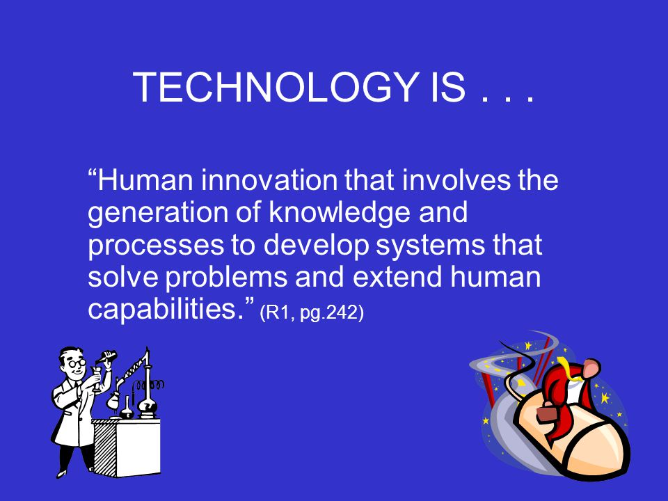 TECHNOLOGY IS . . .