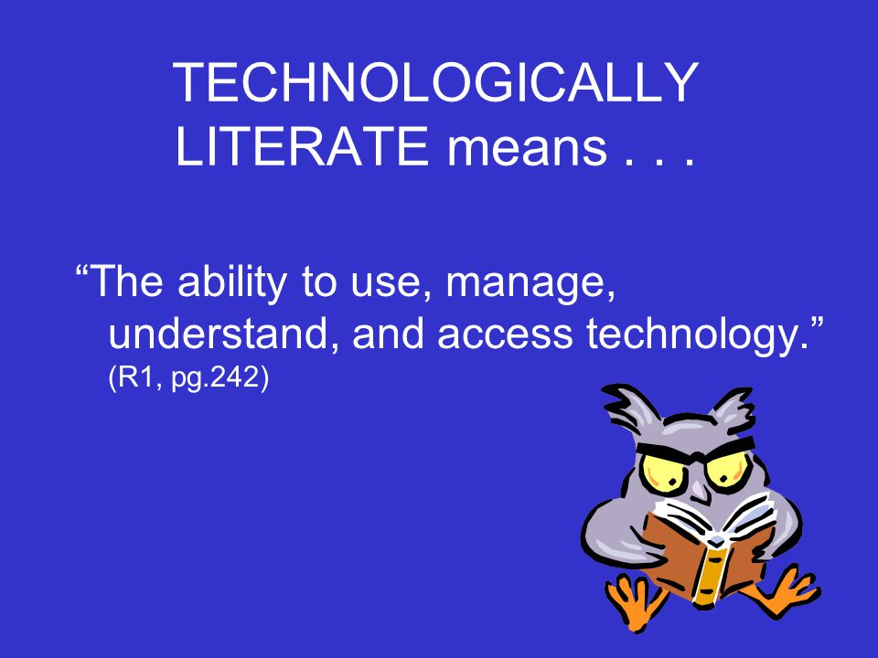 TECHNOLOGICALLY LITERATE means . . .