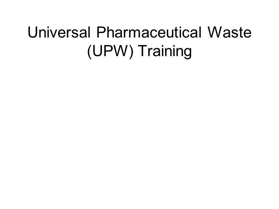 Universal Pharmaceutical Waste (UPW) Training