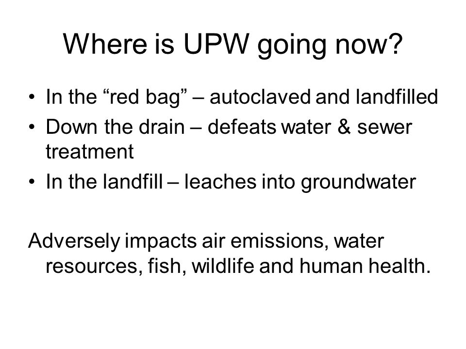 Where is UPW going now In the red bag – autoclaved and landfilled